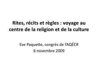 Rites, r cits et r gles : voyage au centre de la religion et de la culture