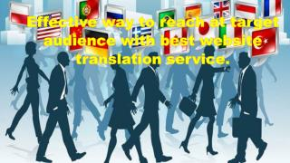 Effective way to reach at target audience with best website translation service.
