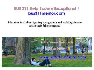 BUS 311 Help Bcome Exceptional / bus311mentor.com