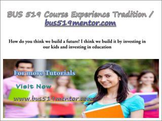 BUS 519 Course Experience Tradition / bus519mentor.com