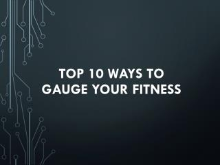 Top 10 Ways to Gauge Your Fitness