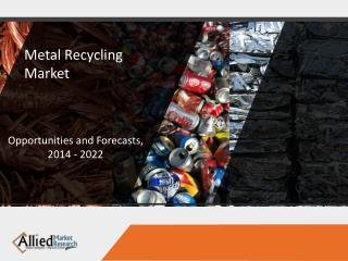 Metal Recycling Market to Reach $446,472 Million, Globally, by 2022