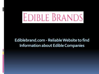 Ediblebrand.com - Reliable Website to find Information about Edible Companies