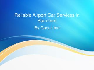Reliable Airport Car Services in Stamford