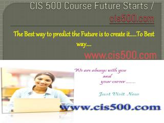 CIS 500 Course Future Starts / cis500dotcom