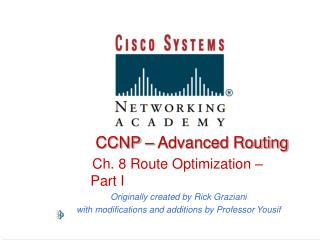 CCNP   Advanced Routing    Ch. 8 Route Optimization   Part I Originally created by Rick Graziani with modifications and
