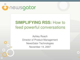 SIMPLIFYING RSS: How to feed powerful conversations