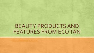 Eco Tan Beauty Products and Features