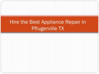 Hire the  Best Appliance Repair servcies in Pflugerville TX