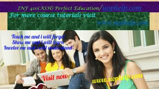 INF 410(ASH) Perfect Education/uophelp.com
