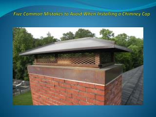 Five Common Mistakes to Avoid When Installing a Chimney Cap