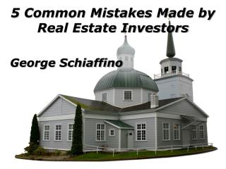 5 Common Mistakes Made by Real Estate Investors | George Schiaffino