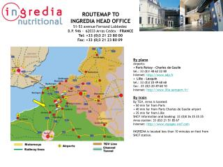 ROUTEMAP TO INGREDIA HEAD OFFICE 51-53 avenue Fernand Lobbedez  B.P. 946 -  62033 Arras Cedex   FRANCE Tel: 33 03 21 23