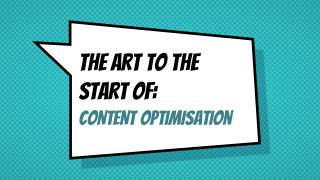 The Art to the Start of: Content Optimisation
