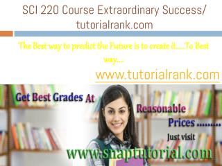 SCI 220 Course Extraordinary Success/ tutorialrank.com