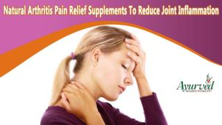 Natural Arthritis Pain Relief Supplements To Reduce Joint Inflammation