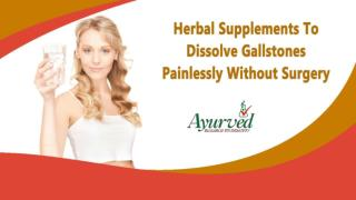 Herbal Supplements To Dissolve Gallstones Painlessly Without Surgery