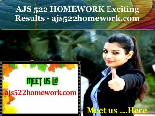 AJS 522 HOMEWORK Exciting Results - ajs522homework.com