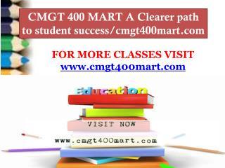 CMGT 400 MART A Clearer path to student success/cmgt400mart.com