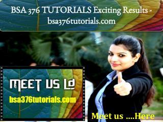 BSA 376 TUTORIALS Exciting Results - bsa376tutorials.com