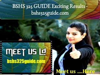 BSHS 325 GUIDE Exciting Results - bshs325guide.com