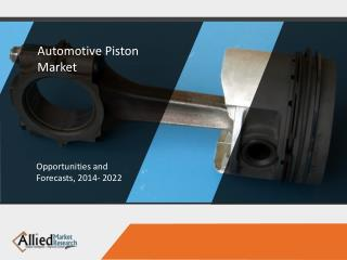 Automotive Piston Market Expected to Reach $15,705 Million, Globally by 2022