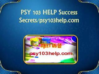 PSY 103 HELP Success Secrets / psy103help.com