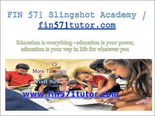 FIN 571 Slingshot Academy / fin571tutor.com