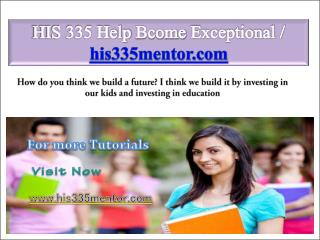 HIS 335 Help Bcome Exceptional / his335mentor.com