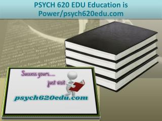 PSYCH 620 EDU Education is Power/psych620edu.com