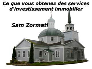 Ce que vous obtenez des services d'investissement immobilier? - Sam Zormati
