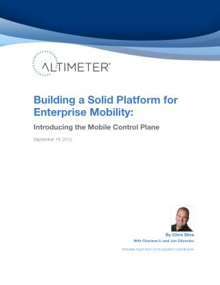 [Report] Building a Solid Platform for Enterprise Mobility: Introducing the Mobile Control Plane, by Chris Silva