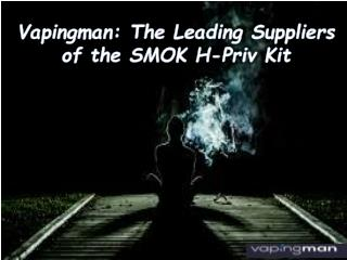 Vapingman: The Leading Suppliers of the SMOK H-Priv Kit