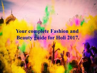 Your complete Fashion and Beauty guide for Holi 2017.