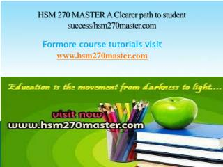 HSM 270 MASTER A Clearer path to student success/hsm270master.com