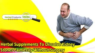 Herbal Supplements To Dissolve Kidney Stones Painlessly Without Surgery