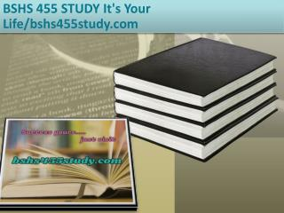 BSHS 455 STUDY It's Your Life/bshs455study.com