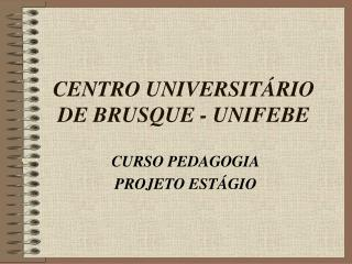 CENTRO UNIVERSIT RIO DE BRUSQUE - UNIFEBE