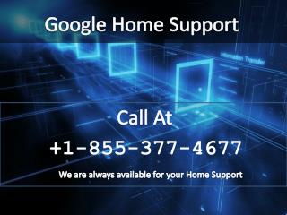 Google home support  1-855-377-4677