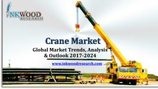 Crane Market | Global Industry Analysis, Market Segments, Size and Outlook 2017-2024