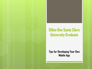 Dillon Kim Santa Clara University Graduate: Tips for Developing Your Own Mobile App