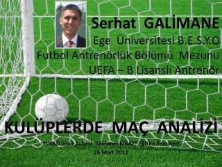 Serhat  GALIMANE Ege   niversitesi B.E.S.Y.O Futbol Antren rl k B l m   Mezunu UEFA   B Lisansli Antren r