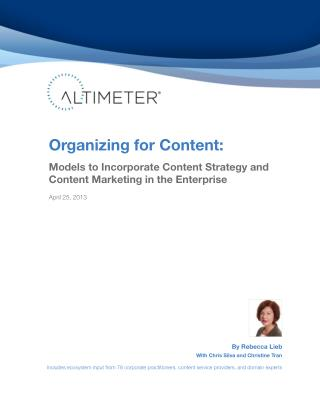 [Report] Organizing for Content: Models to Incorporate Content Strategy and Content Marketing in the Enterprise, by Rebe