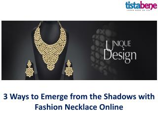 3 Ways to Emerge from the Shadows with Fashion Necklace Online