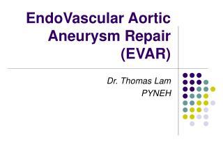 EndoVascular Aortic Aneurysm Repair EVAR