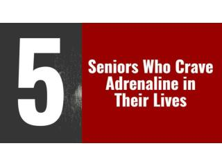 5 seniors who crave adrenaline in their lives