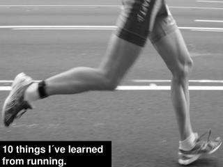 10 things I ve learned from running.