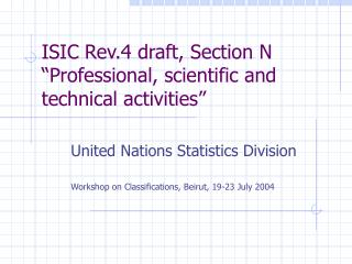 ISIC Rev.4 draft, Section N  Professional, scientific and technical activities