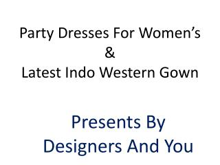 Party Dresses For Womens: Latest Indo Western Gown & Long Designer Dresses & Gowns DESIGNERS AND YOU