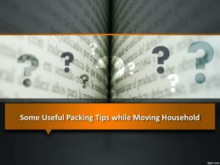 Some Useful Packing Tips while Moving Household